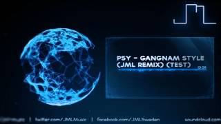 Psy - Gangnam Style (JML Remix/Bootleg) (Test) [Hardstyle]