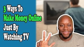How To Make Money Online Watching TV: 3 Ways To Make Money Online