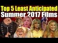 Top 5 Least Anticipated Summer 2017 Films w/ FilmFan0599 and Adam Haskell