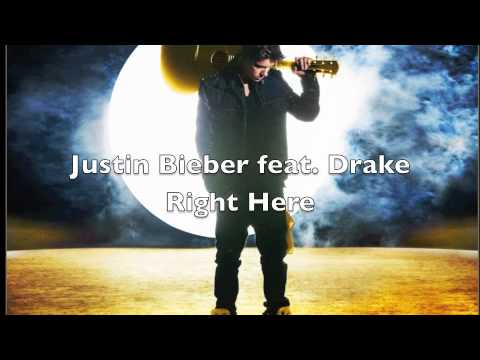 Justin Bieber Feat. Drake - Right Here HQ