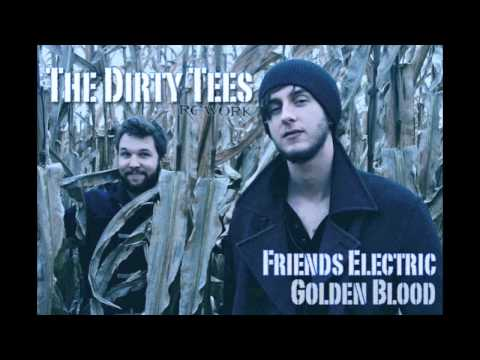 Friends Electric - Golden Blood (The Dirty Tees Rework)