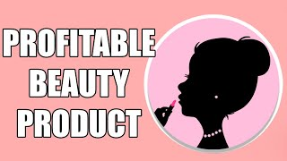 Secret To Selling A Profitable Winning Beauty Product
