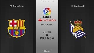 Rueda de prensa del FC Barcelona - R. Sociedad (hora aprox.)
