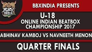ABHINAV KAMBOJ VS NAVNEETH MENON - Quarter Finals - U-18 Online Indian Beatbox Championship 2017
