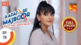 Aadat Se Majboor - Ep 78 - Full Episode - 18th January, 2018