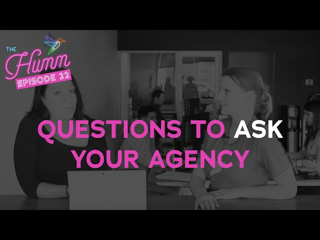 The 1 Thing you Should Never Ask & the 3 Things to Ask Any Creative Agency - The Humm Episode 22