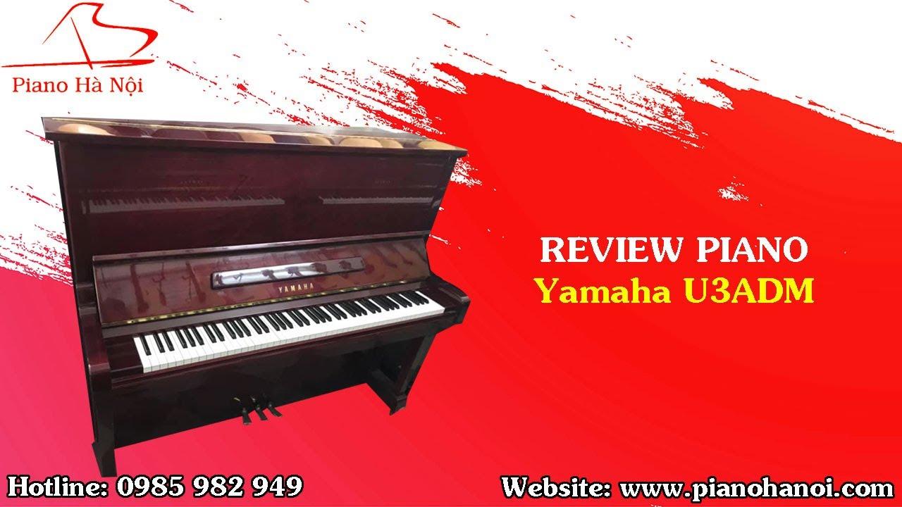 Review Piano Yamaha U3ADM | Piano Hà Nội