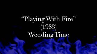 """Playing With Fire"" (1983) - Wedding Time"