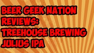 Gambar cover Tree House Julius (Best IPA Ever?) | Beer Geek Nation Craft Beer Reviews