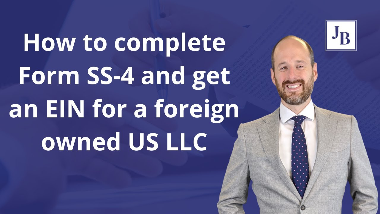 How To Complete Form Ss 4 And Get An Ein For A Foreign Owned Us Llc