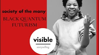 Visible Storytelling S1EP4: Society Of the Many  - Black Quantum Futurism