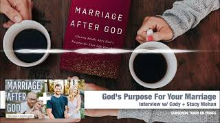 God's Purpose For Your Marriage - Interview w/ Cody + Stacy Mehan