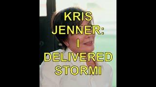 KRIS JENNER: I DELIVERED STORMI WEBSTER!