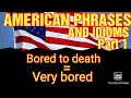 HOW TO LEARN AMERICAN PHRASES AND IDIOMS? HOW TO UNDERSTAND AMERICANS? PART 1: VLOG#:45