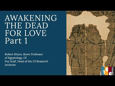 Awakening The Dead For Love   Robert Ritner, Rowe Professor Of Egyptology, And Foy Scalf, OI