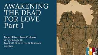 Awakening the Dead for Love | Robert Ritner, Rowe Professor of Egyptology, and Foy Scalf, OI