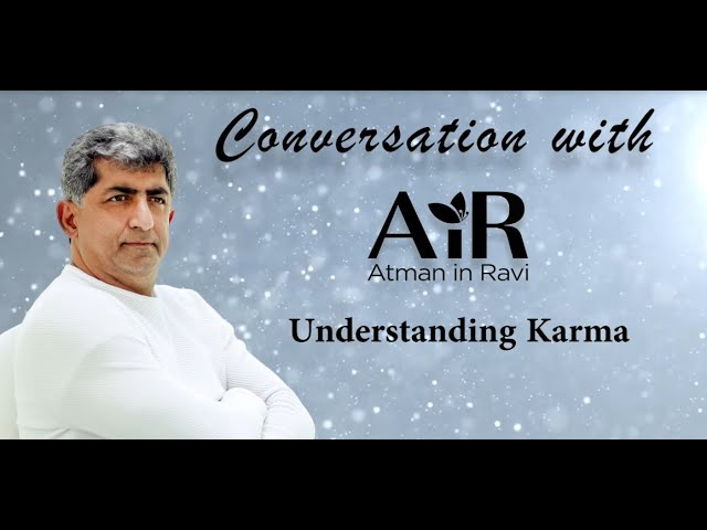 Conversations with AiR | Karma | AiR-Atman in Ravi | Realize the Truth