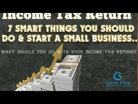2018 Income Tax Return Refund - 7 Smart Things to Do and Start Small Business that's Easy...