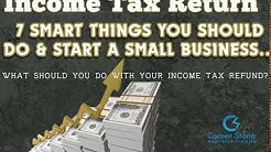 2019 Income Tax Return Refund - 7 Smart Things to Do and Start Small Business that's Easy...