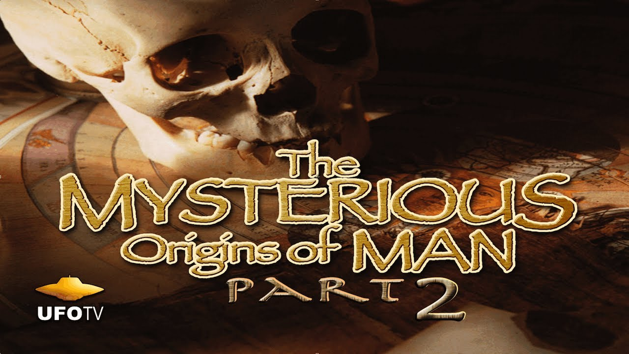 The Mysterious Origins of Man: Part 2