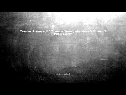 Ok, here is the joke. Teacher: In music, if