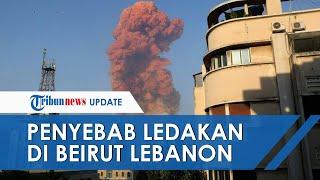 Dahsyatnya Bak Bom Atom, Ini Penyebab Ledakan di Beirut Lebanon hingga Ribuan Orang Jadi Korban