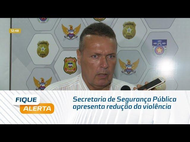 Secretaria de Segurança Pública apresenta redução da violência
