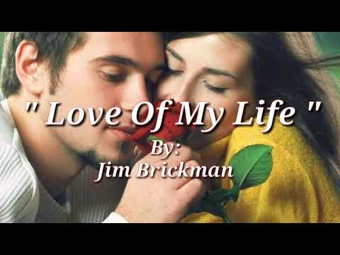 LOVE OF MY LIFE(Lyrics)=Jim Brickman=