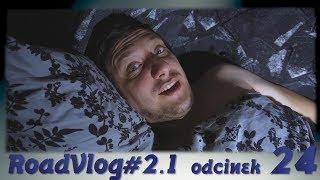 NOCNA ZMIANA!!! - RoadVlog#2.1 odcinek 24