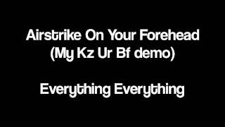Everything Everything - Airstrike On Your Forehead (My Kz Ur Bf demo)
