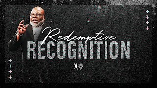 Redemptive Recognition  - Bishop T.D. Jakes
