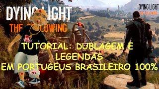 Dying Light The Following - Dublagem e Legenda 100% Br Tutorial