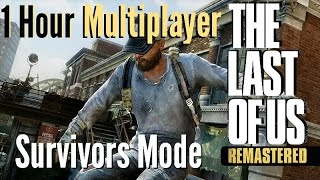 The Last of Us Remastered - 1 Hour Multiplayer Survivors Mode Gameplay [1080p HD]