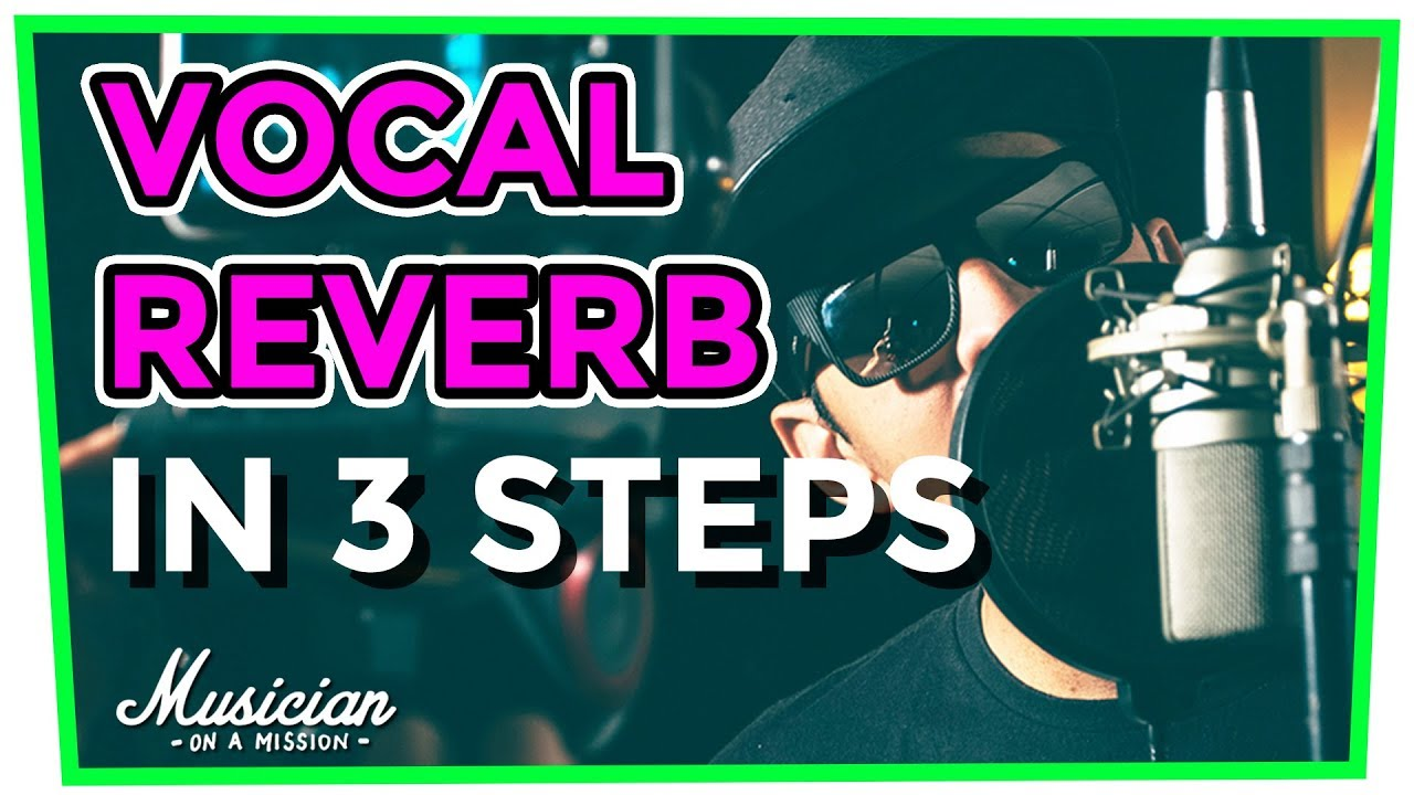 Vocal Reverb: 3 Steps to LOUD, Radio Ready Vocals (Fast & Easy) |  musicianonamission com