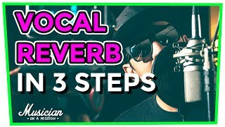 Vocal Reverb: 3 Steps to LOUD, Radio Ready Vocals (Fast & Easy) | musicianonamission.com