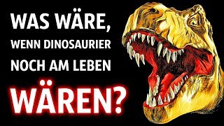 Was wäre, wenn Dinosaurier noch am Leben wären