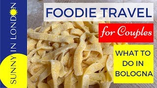 Foodie Travel Couples- Unique Things to Do in Bologna Italy
