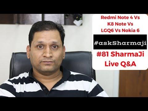 #81 Sharmaji Live Tech Q&A | Redmi Note 4 Vs K8 Note Vs LGQ6 Vs Nokia 6