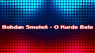Bohdan Smoleń - O Kurde Bele