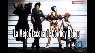 La Mejor Escena de Cowboy Bebop - Talking Vidya