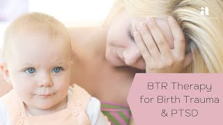 BTR for Birth Trauma & PTSD