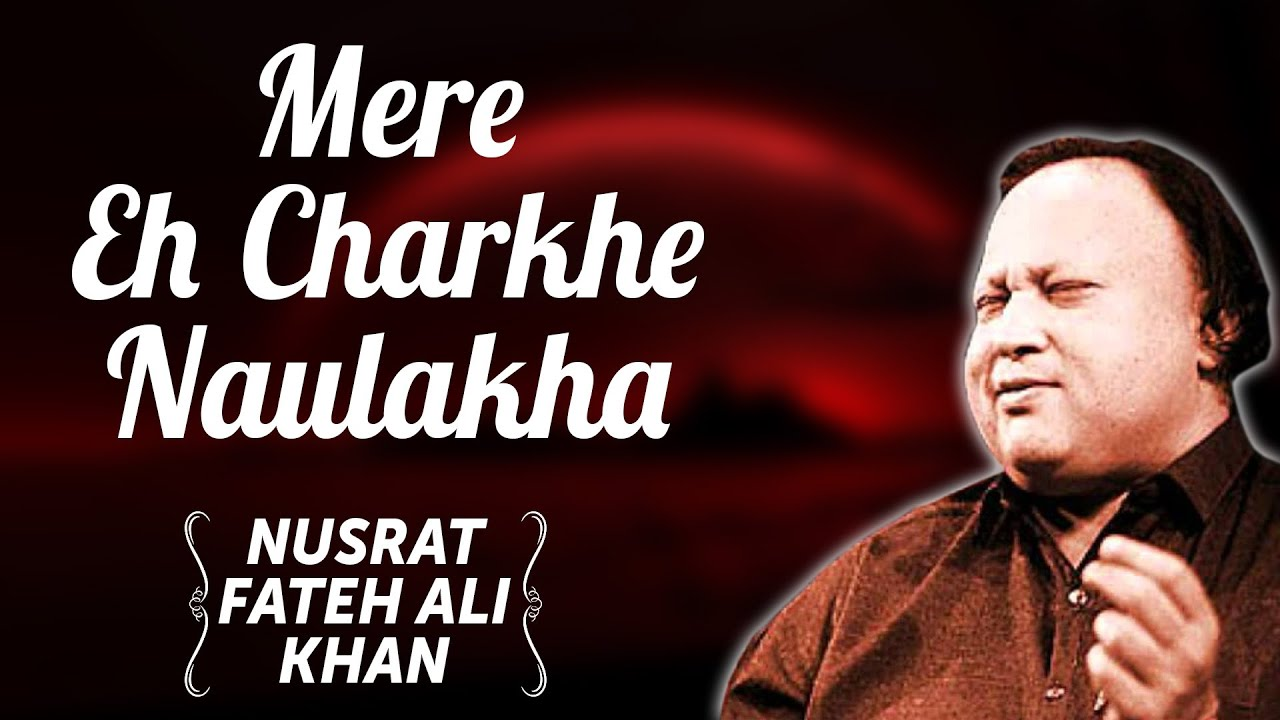 Mere Eh Charkhe Naulakha | Nusrat Fateh Ali Khan Songs | Songs Ghazhals And Qawwalis