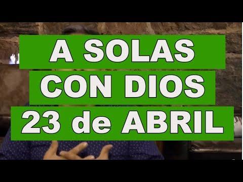 A SOLAS CON DIOS / 23 de ABRIL