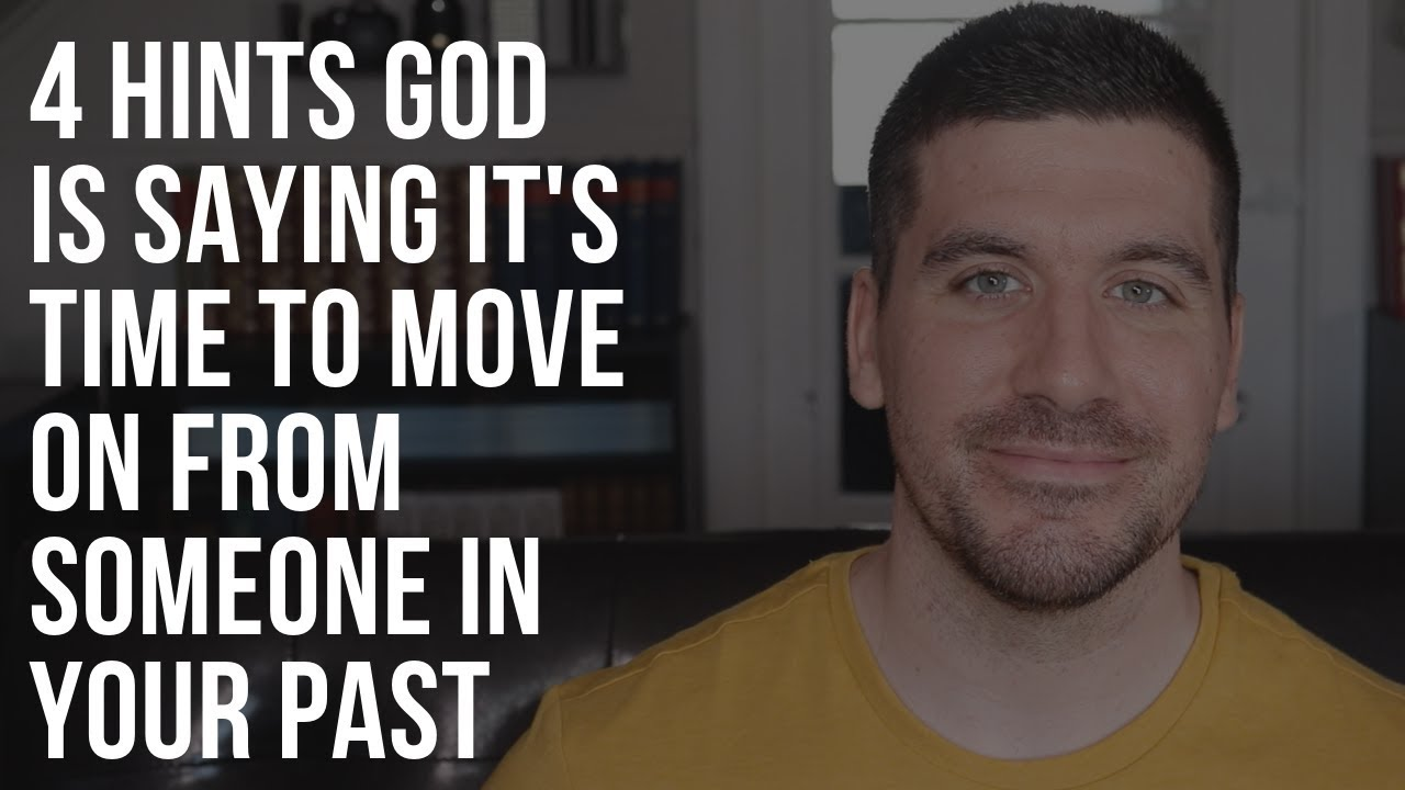 4 Hints God Is Telling You It's Time to Move On from Someone in Your Past