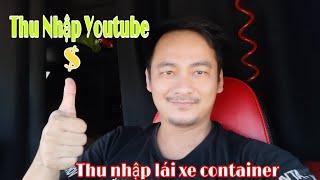 Thu nhập làm youtube và lái xe container của Xe Đầu Kéo Vlog | Xe Đầu Kéo Vlog #50