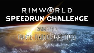 RimWorld / EP 16 - Frantic Fighting (And Fires) / Speedrun Challenge