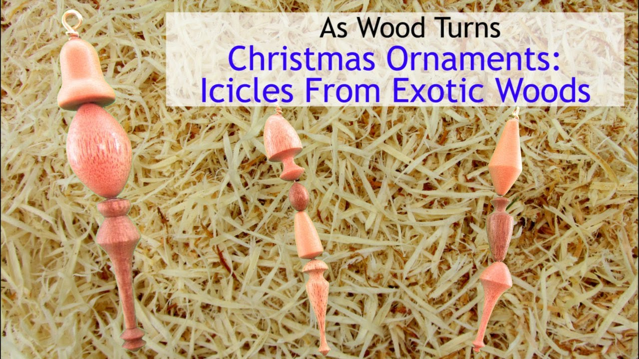 Woodturning Christmas Ornaments Icicles From Exotic Woods