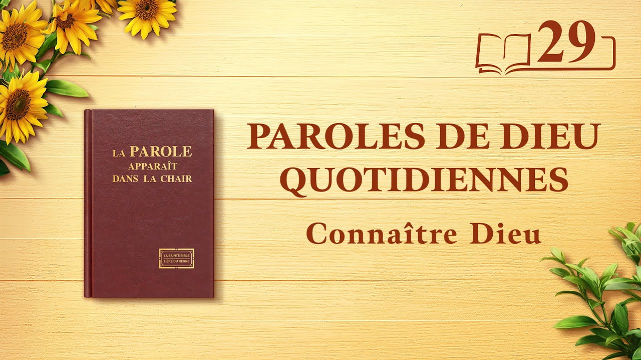 Paroles de Dieu quotidiennes   «L'œuvre de Dieu, le tempérament de Dieu et Dieu Lui-même I »   Extrait 29