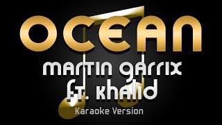 Martin Garrix - Ocean ft. Khalid (Karaoke) ♪