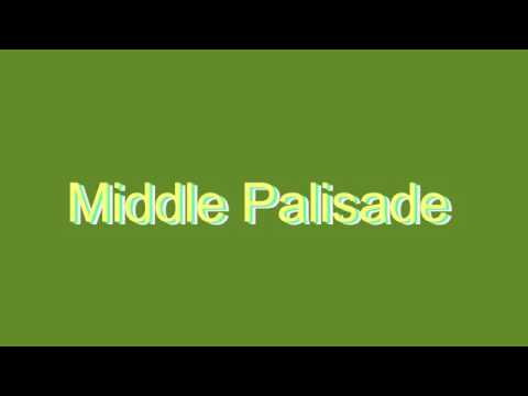 How to Pronounce Middle Palisade